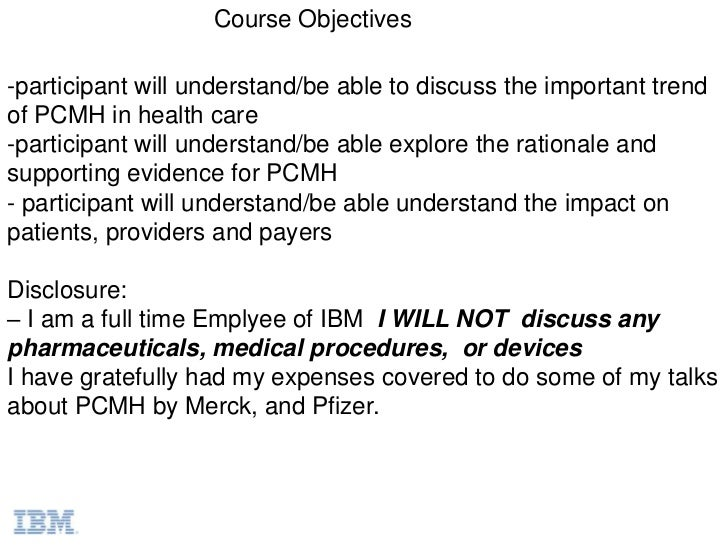 PCMH Level Care 2011<br />Paul Grundy, MD, MPH, FACOEM, FACPM IBM Director Healthcare TransformationPresident Patient Cent...