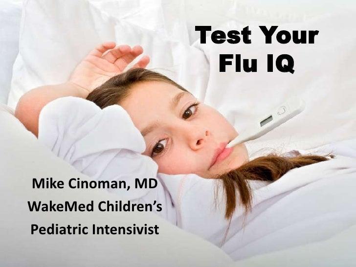 Test Your Flu IQ<br />Mike Cinoman, MD<br />WakeMed Children's <br />Pediatric Intensivist<br />