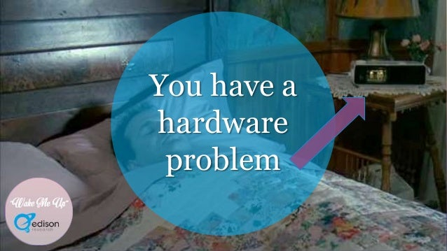 """""""Wake Me Up"""" You have a hardware problem """"Wake Me Up"""""""