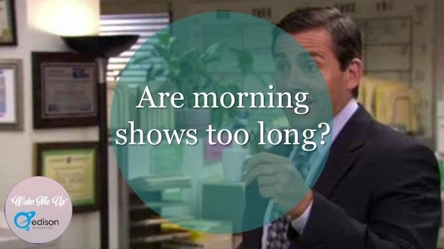 """""""Wake Me Up"""" Are morning shows too long?"""