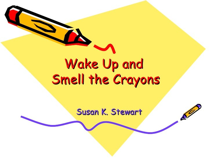 Wake Up and  Smell the Crayons Susan K. Stewart