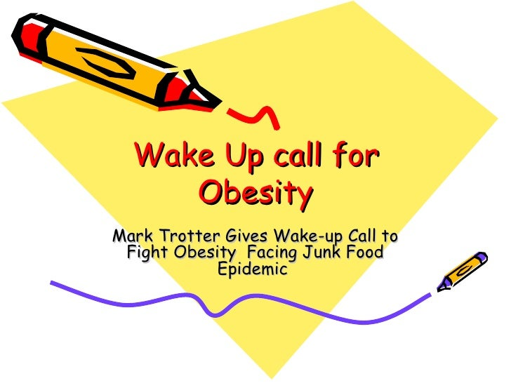 Wake Up call for Obesity Mark Trotter Gives Wake-up Call to Fight Obesity  Facing Junk Food Epidemic