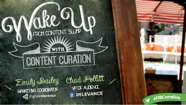 Wakefrom Content Slump with Content Curation Emily Bailey SS MARKETING COORDINATOR Up Chad Pollitt VP of Audience