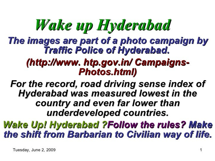 Wake up Hyderabad The images are part of a photo campaign by Traffic Police of Hyderabad.  (http://www. htp.gov.in/ Campai...