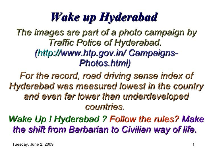 Wake up Hyderabad The images are part of a photo campaign by Traffic Police of Hyderabad.   ( http:// www .htp.gov.in/ Cam...