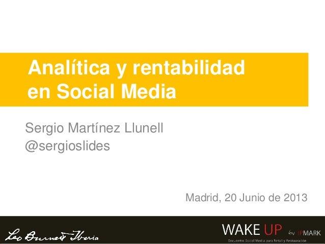 Analítica y rentabilidaden Social MediaSergio Martínez Llunell@sergioslidesMadrid, 20 Junio de 2013