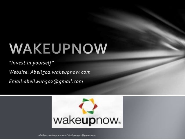 """Invest in yourself"" Website: Abell502.wakeupnow.com Email:abellwun502@gmail.com"
