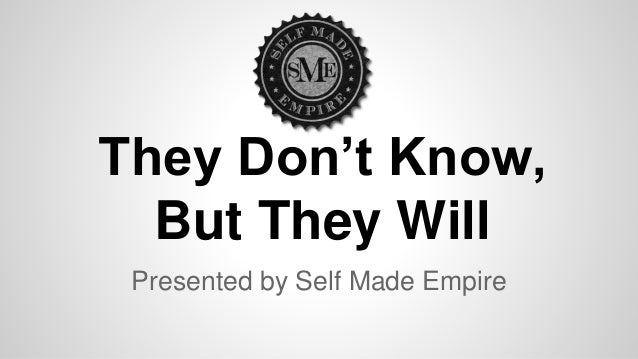 They Don't Know, But They Will Presented by Self Made Empire