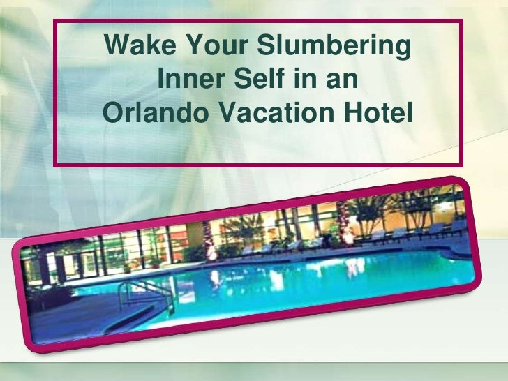 Wake Your Slumbering Inner Self in an Orlando Vacation Hotel <br />