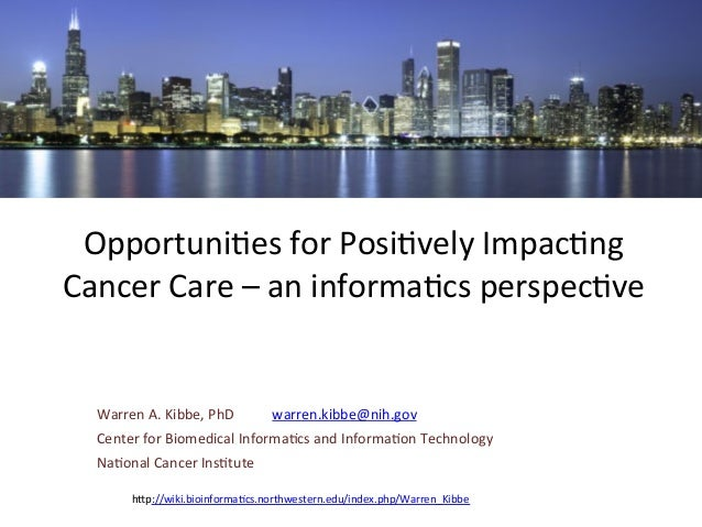 Opportuni)es	   for	   Posi)vely	   Impac)ng	    Cancer	   Care	   –	   an	   informa)cs	   perspec)ve	     Warren	   A.	 ...