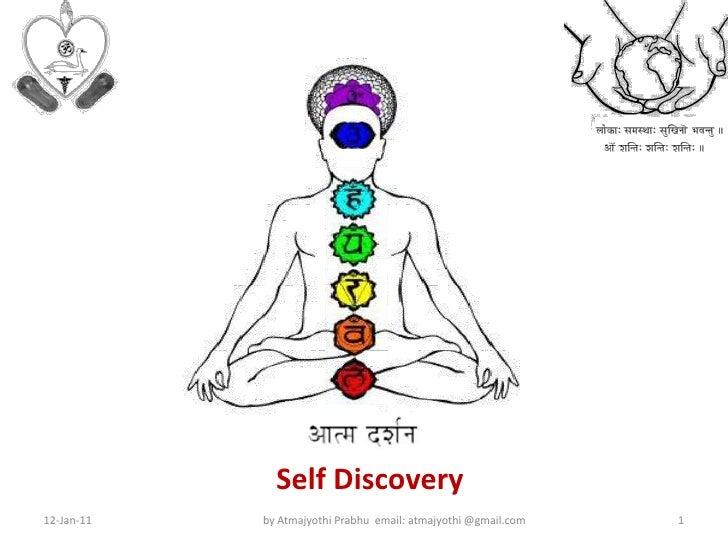 आत्मनो मोक्षार्थं जगद हिताय च<br />Self Discovery<br />8-Jan-11<br />by Atmajyothi Prabhu  email: atmajyothi @gmail.com<br...