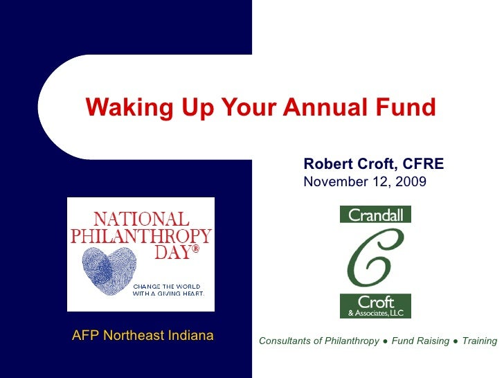 Waking Up Your Annual Fund  Consultants of Philanthropy   ●   Fund Raising   ●   Training Robert Croft, CFRE November 12, ...