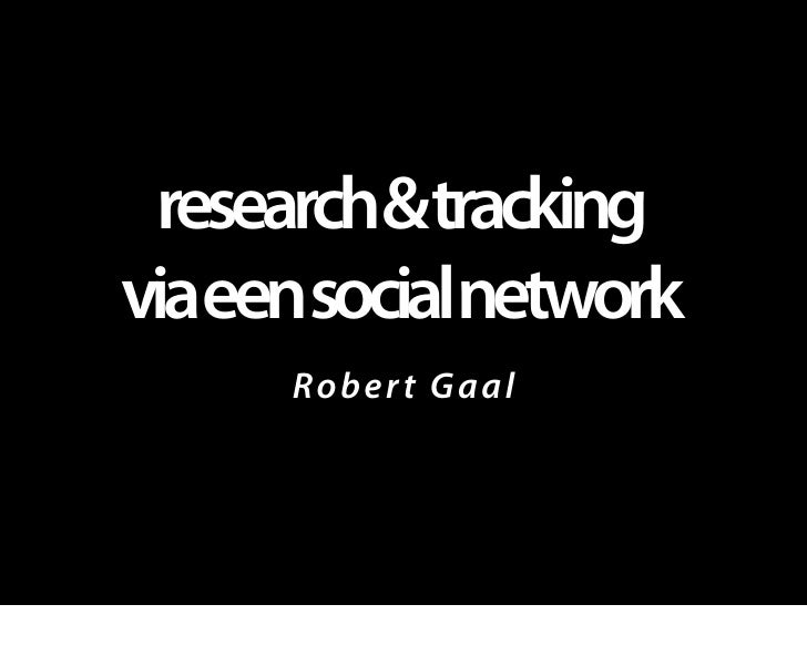 research&tracking viaeensocialnetwork      Rob e r t G aal