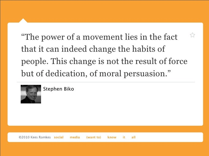 """""""The power of a movement lies in the factthat it can indeed change the habits ofpeople. This change is not the result of f..."""