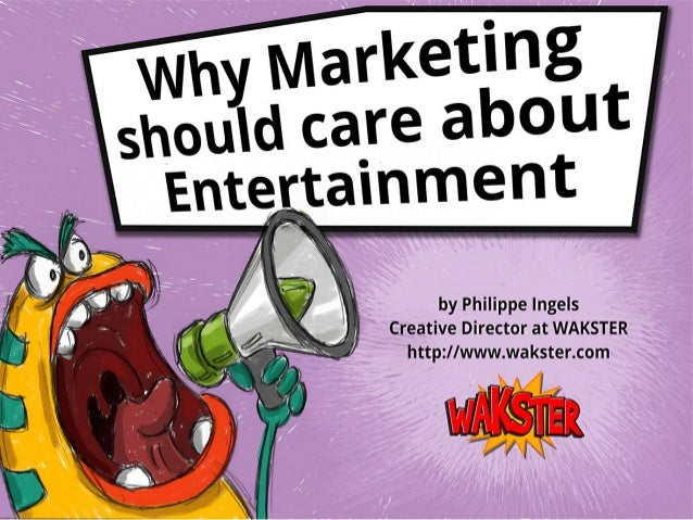 Why Marketing should care about Entertainment Brought to you by