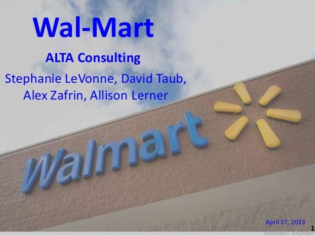 Wal-Mart ALTA Consulting Stephanie LeVonne, David Taub, Alex Zafrin, Allison Lerner  April 17, 2013 1  1