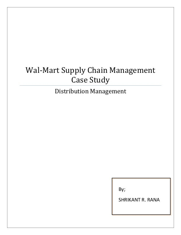 Wal-Mart Supply Chain Management Case Study Distribution Management By; SHRIKANT R. RANA
