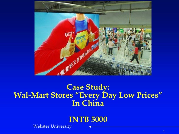 "Case Study:Wal-Mart Stores ""Every Day Low Prices""               In China                    INTB 5000    Webster Universit..."