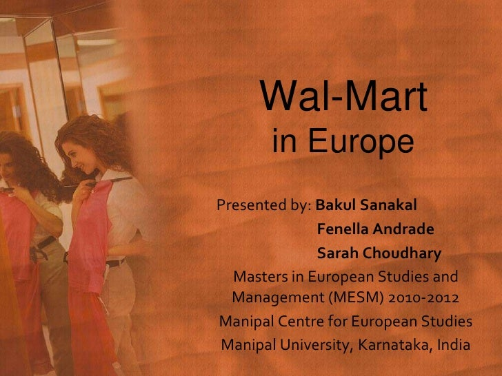 Wal-Martin Europe <br />Presented by: BakulSanakal<br />Fenella Andrade<br />Sarah Choudhary<br />Masters in European Stu...