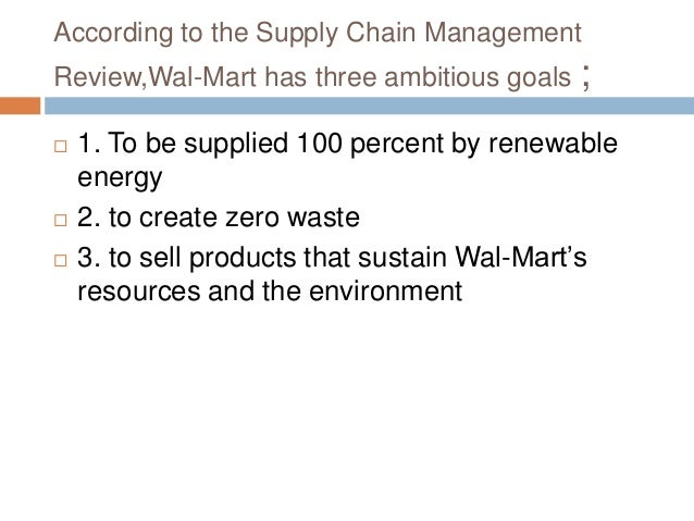 wal marts supply chain practices Wal-mart's supply chain management practices (b): using it/internet to manage the supply chain understand how it/internet could be effectively used to enhance the efficiency of the supply chain thereby by reducing costs.