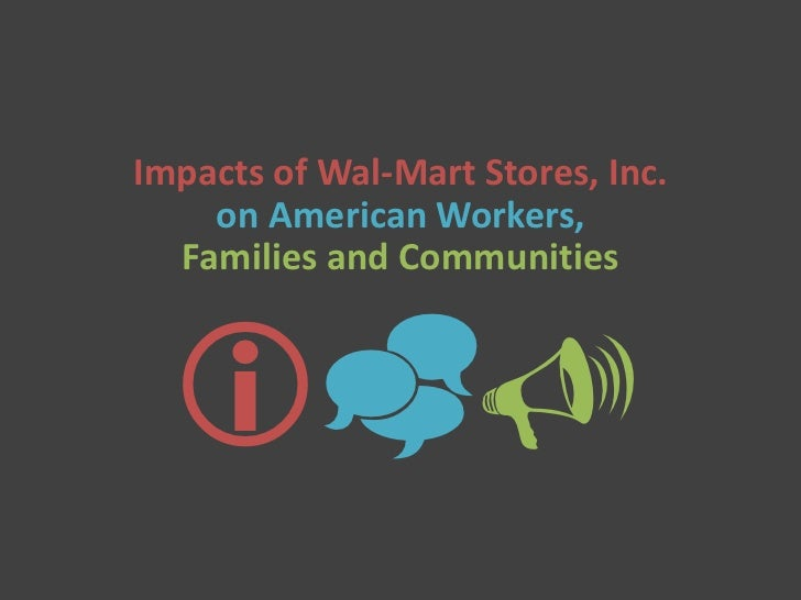 Impacts of Wal-Mart Stores, Inc.    on American Workers,  Families and Communities  