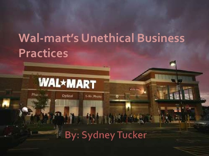 walmart unethical business practices Contents labor union opposition: unfair treatment of employees: bibliography: business research paper wal-mart, the big giant, the place where a lot of people.