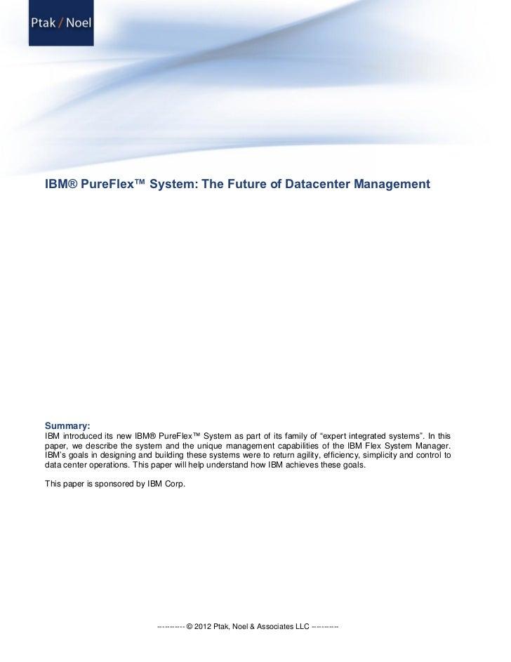 IBM® PureFlex™ System: The Future of Datacenter ManagementSummary:IBM introduced its new IBM® PureFlex™ System as part of ...