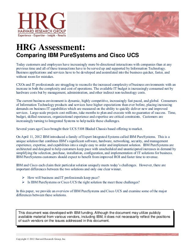 HRG Assessment:Comparing IBM PureSystems and Cisco UCSToday customers and employees have increasingly more bi-directional ...