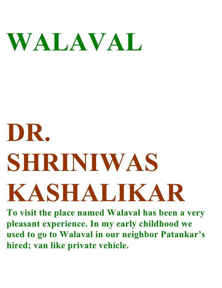 WALAVAL   DR. SHRINIWAS KASHALIKAR To visit the place named Walaval has been a very pleasant experience. In my early child...