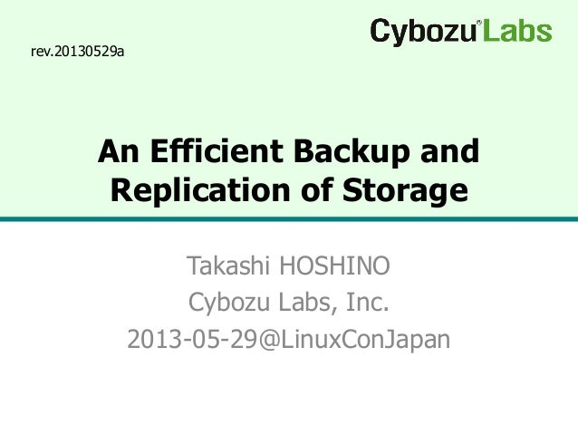 An Efficient Backup andReplication of StorageTakashi HOSHINOCybozu Labs, Inc.2013-05-29@LinuxConJapanrev.20130529a