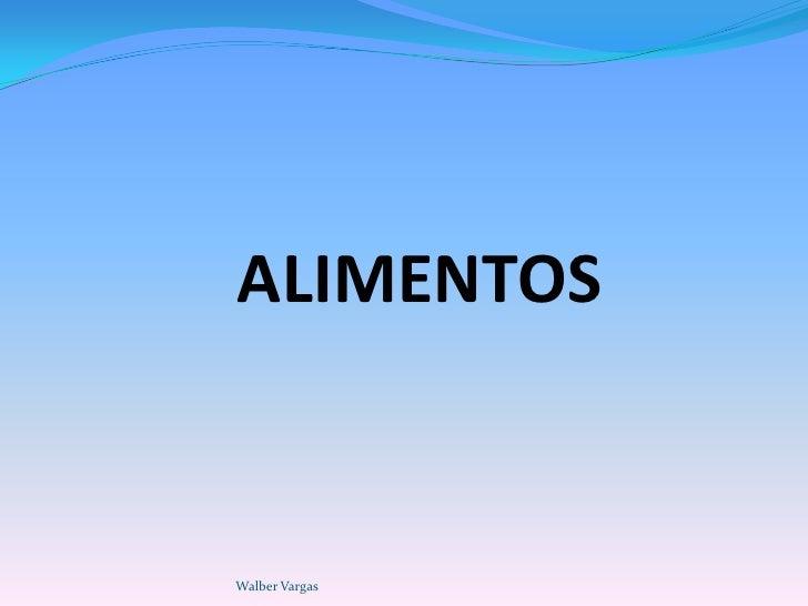 ALIMENTOSWalber Vargas