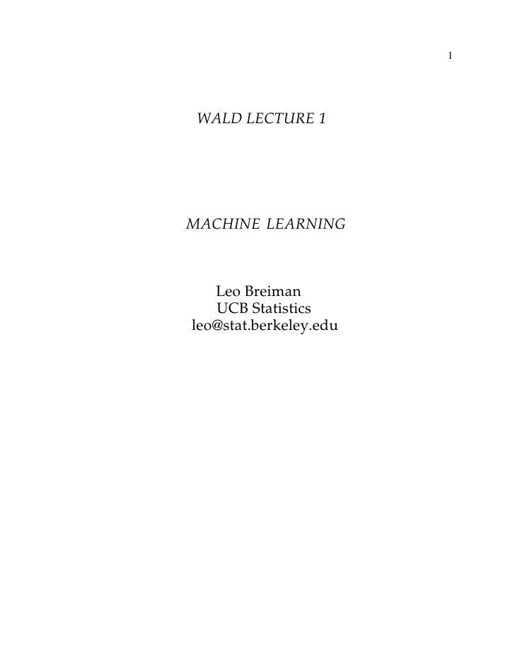 1      WALD LECTURE 1     MACHINE LEARNING       Leo Breiman    UCB Statistics leo@stat.berkeley.edu