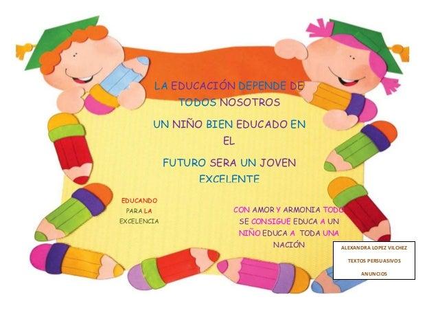LA EDUCACIÓN DEPENDE DE               TODOS NOSOTROS           UN NIÑO BIEN EDUCADO EN                      EL            ...