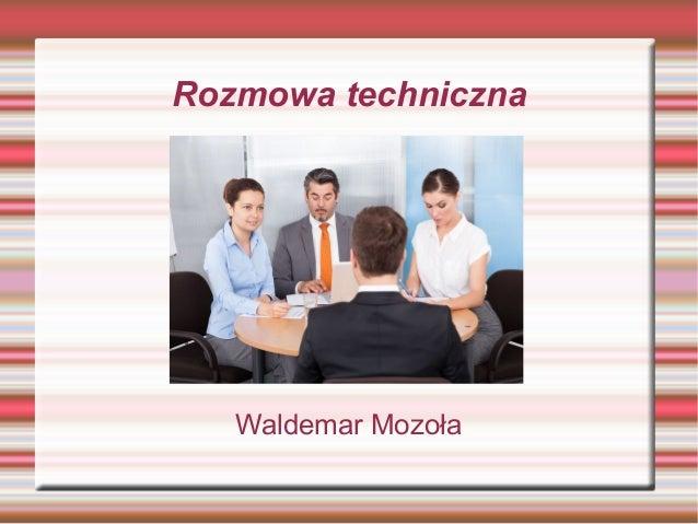 Rozmowa techniczna Waldemar Mozoła