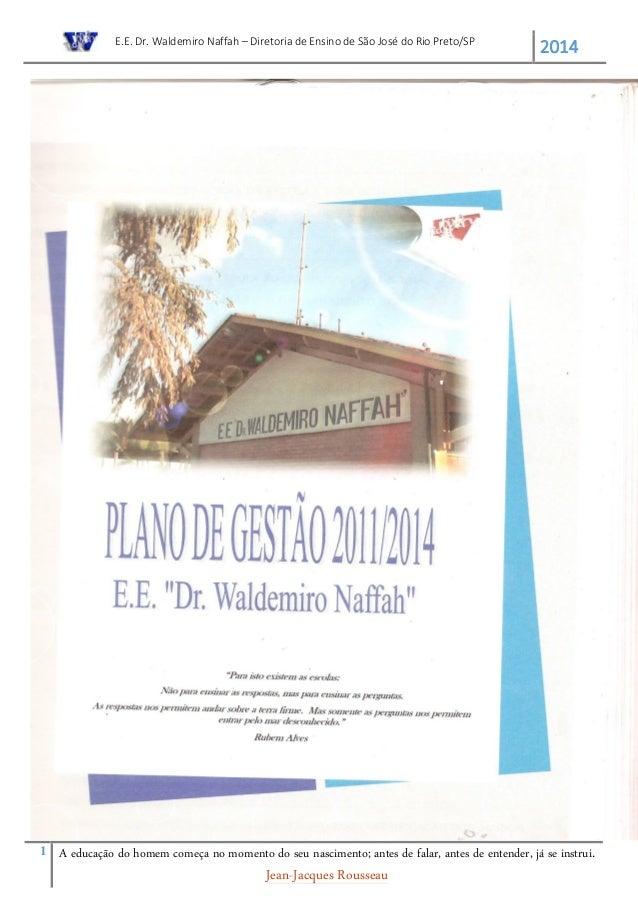 E.E. Dr. Waldemiro Naffah – Diretoria de Ensino de São José do Rio Preto/SP 2014 1 A educação do homem começa no momento d...