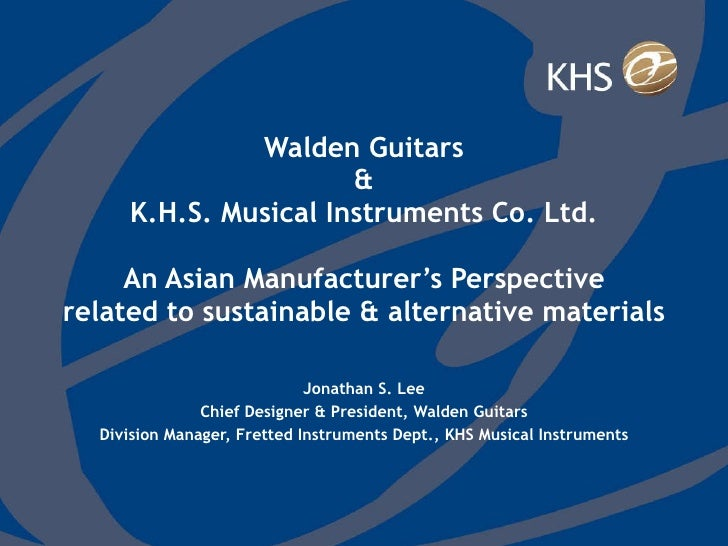Walden Guitars & K.H.S. Musical Instruments Co. Ltd.   An Asian Manufacturer's Perspective related to sustainable & altern...