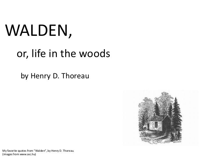 "WALDEN,          or, life in the woods             by Henry D. ThoreauMy favorite quotes from ""Walden"", by Henry D. Thorea..."