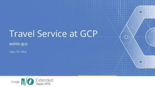 Travel Service at GCP waldo-gcp Cage, F2E, Mitac