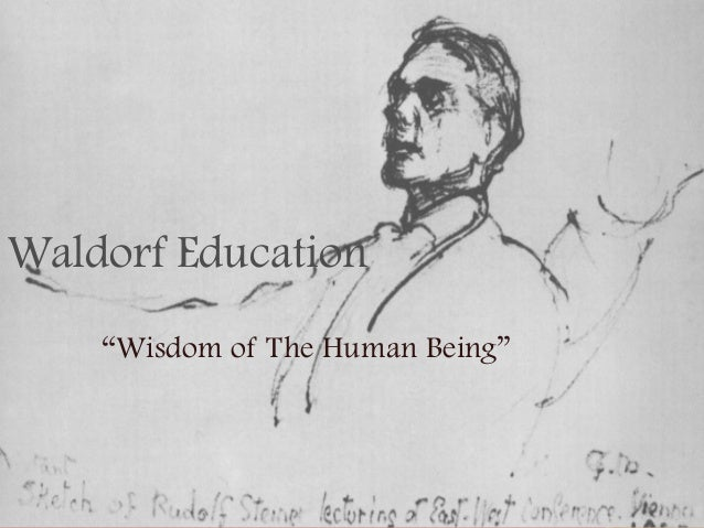 "Waldorf Education ""Wisdom of The Human Being"""