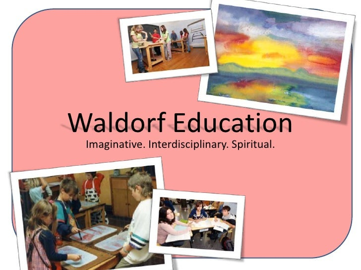 Waldorf Education<br />Imaginative. Interdisciplinary. Spiritual.<br />