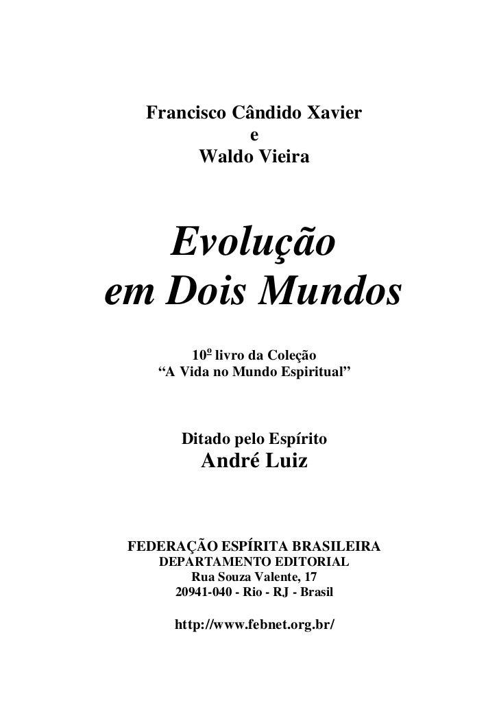 """Francisco Cândido Xavier              e         Waldo Vieira   Evoluçãoem Dois Mundos         10o livro da Coleção    """"A V..."""