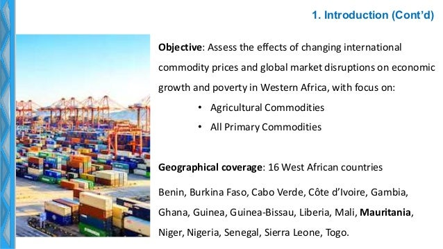 1. Introduction (Cont'd) Objective: Assess the effects of changing international commodity prices and global market disrup...