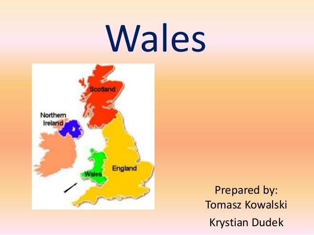 Wales  Prepared by: Tomasz Kowalski Krystian Dudek