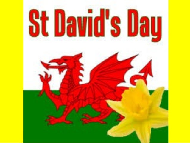 St. David • The patron saint for Wales. • It is celebrated on 1st March