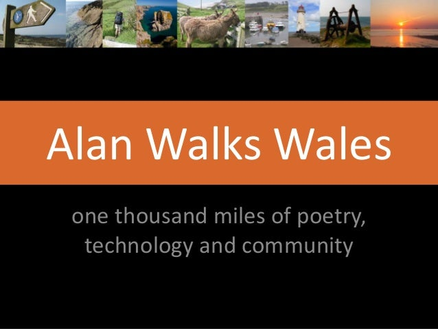 Alan Walks Wales one thousand miles of poetry, technology and community