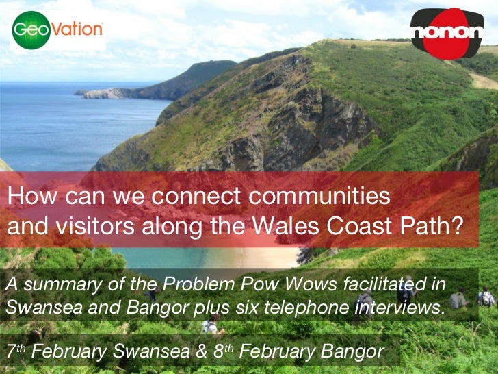 How can we connect communitiesand visitors along the Wales Coast Path?A summary of the Problem Pow Wows facilitated inSwan...