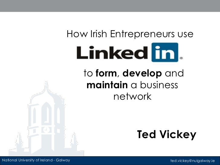 How Irish Entrepreneurs use<br />to form, develop and maintain a business network<br />Ted Vickey<br />