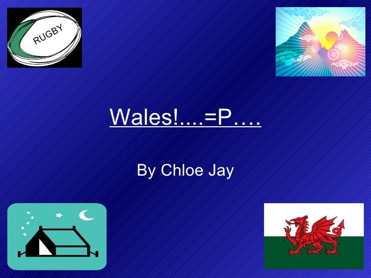 Wales!....=P…. By Chloe Jay RUGBY