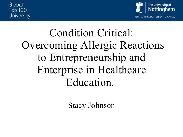 Condition Critical:  Overcoming AllergicReactions to Entrepreneurship and Enterprise in Healthcare Education.  Stacy John...