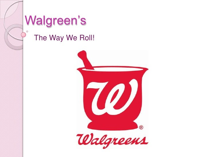 Walgreen's <br />The Way We Roll! <br />